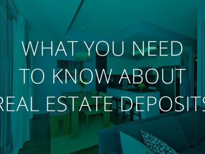 Real Estate Deposits – What You Need To Know